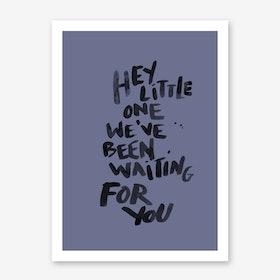 Hey Little One Blue Art Print