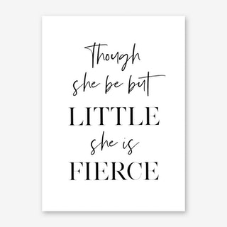 Though she be but Little she is Fierce II Art Print