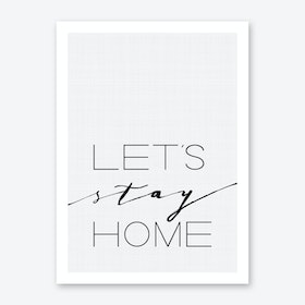 Let's Stay at Home Art Print