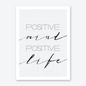Positive Mind Positive Life Art Print