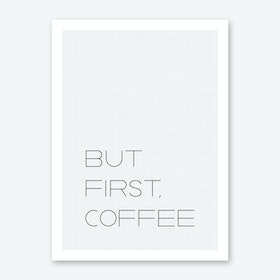 But First Coffee 1 Art Print