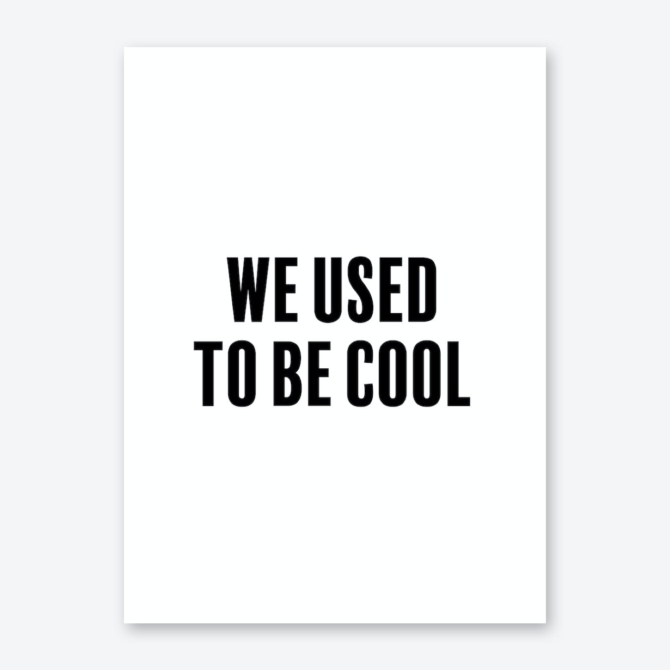 We Used To Be Cool Print
