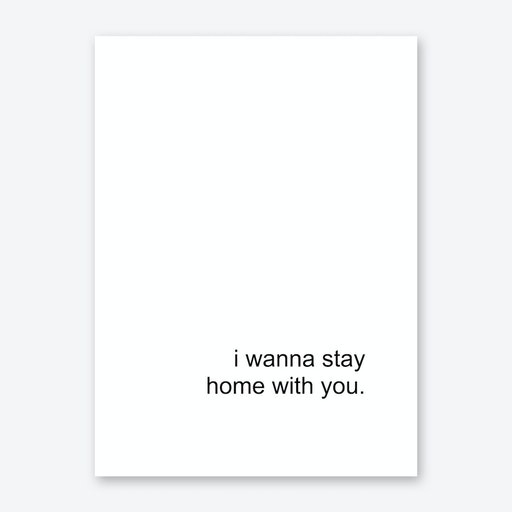 I Wanna Stay Home With You Art Print