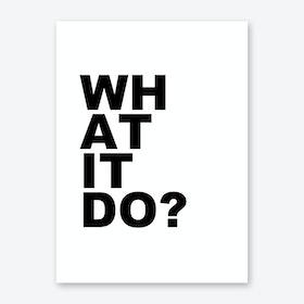 What It Do Art Print