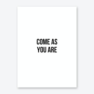 Come As You Are I Art Print
