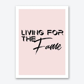 Living For the Fame Art Print