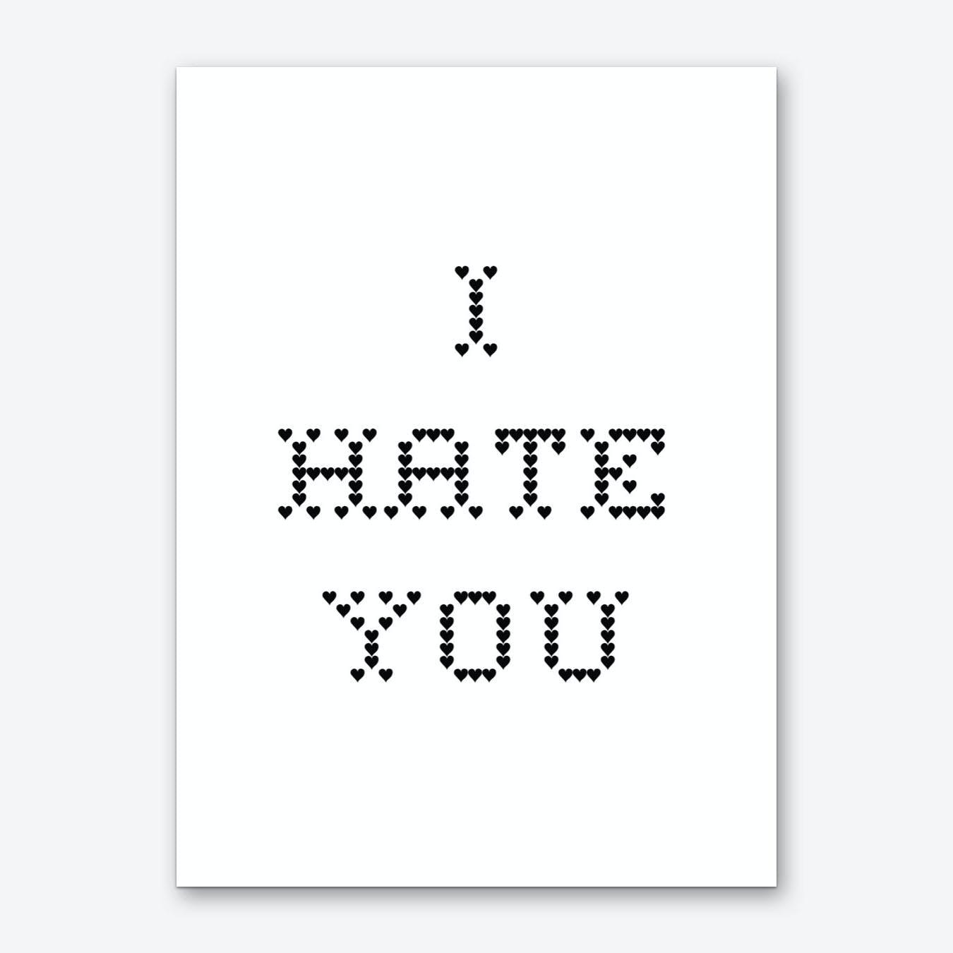 I hate you Art Print