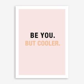 You But Cooler Art Print