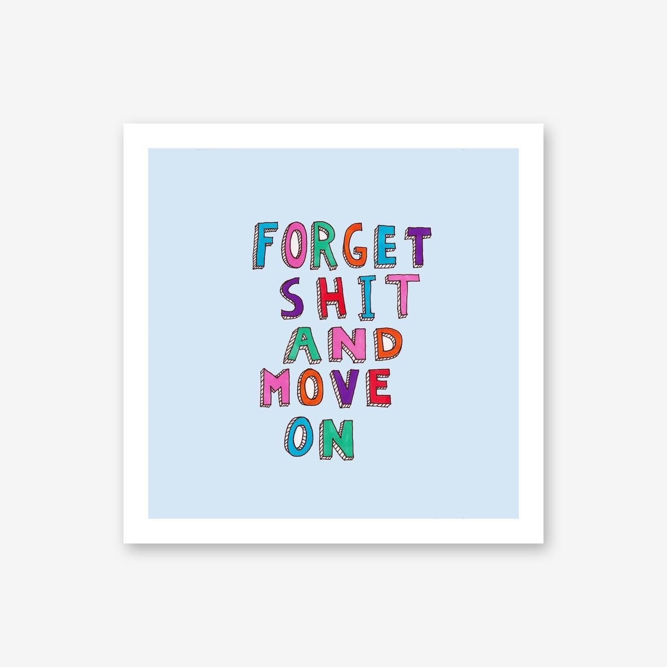 Forget And Move On Print