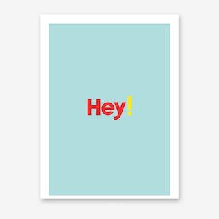 Hey Art Print