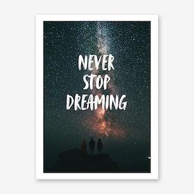 Never Stop Dreaming Art Print