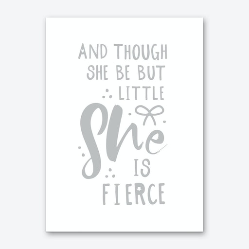 And Though She Is Little She Is Fierce Art Print