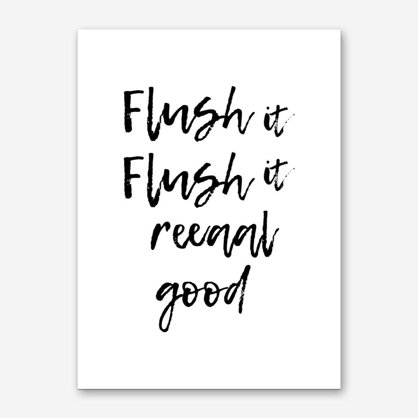Flush It Flush It Reaal Good Art Print