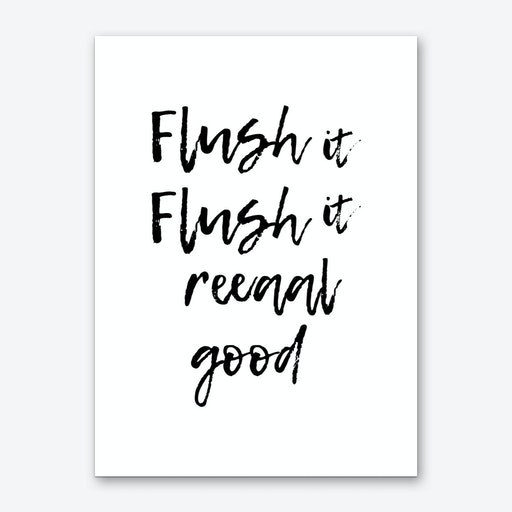 Flush It Flush It Reaal Good Art Print