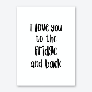 I Love You To The Fridge And Back Art Print