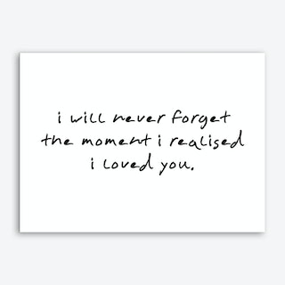 I Will Never Forget The Moment I Realised I Loved you Art Print