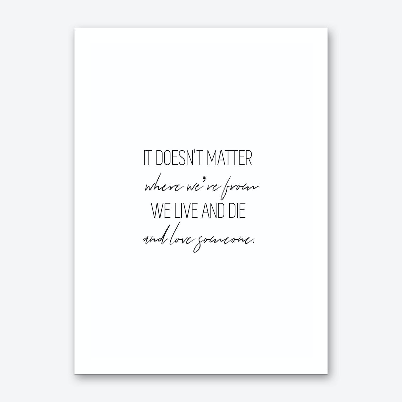 It Doesn't Matter Where We're From Art Print