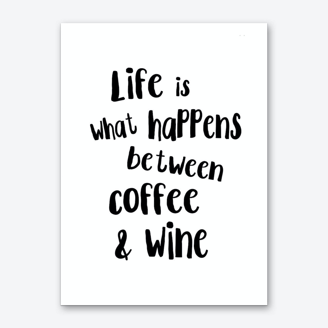 Life Is What Happens Between Coffee & Wine Art Print