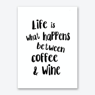 Life Is What Happens Between Coffee & Wine Art Print