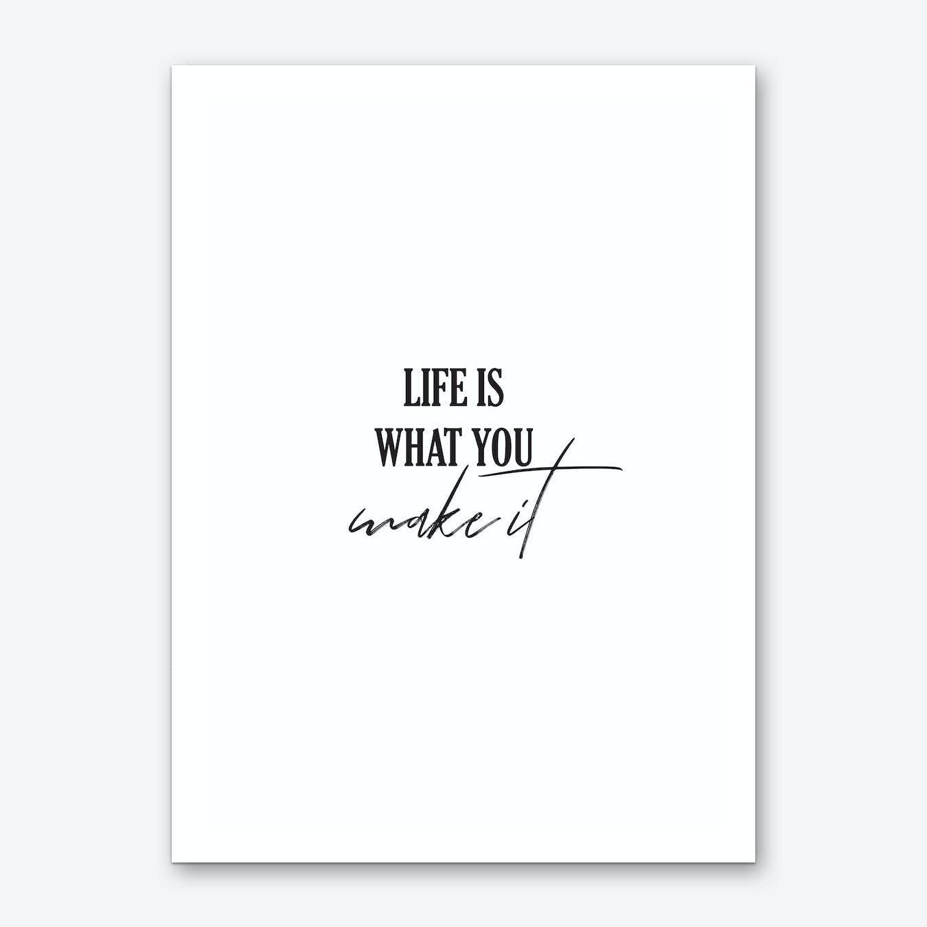 Life Is What You Make It Art Print