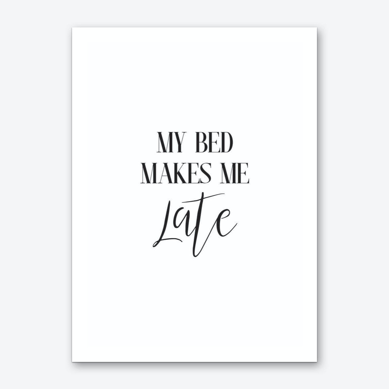 My Bed Makes Me Late Art Print