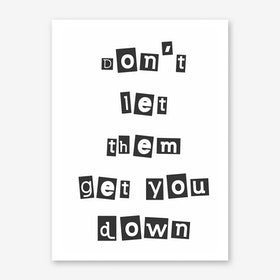 Don't Let Them Get You Down Art Print