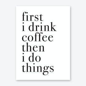FIRST I DRINK COFFEE Art Print