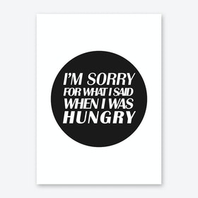 IM SORRY FOR WHAT I SAID WHEN I WAS HUNGRY BLACK CURCLE NEW Art Print