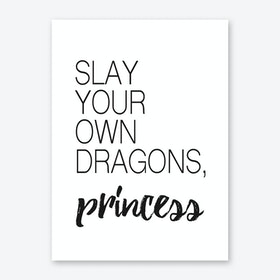 SLAY YOUR OWN DRAGONS Art Print