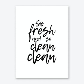 So fresh and so clean clean Art Print