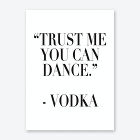 TRUST ME YOU CAN DANCE Art Print