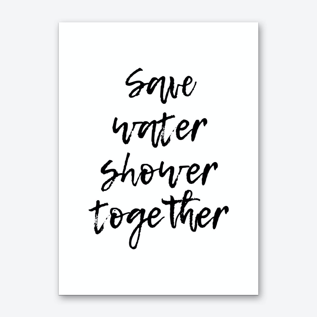 Save Water Shower Together Art Print