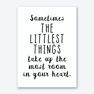 Sometimes The Littlest Things Take Up The Most Room Art Print