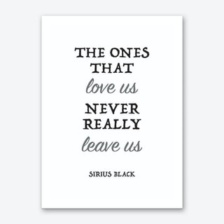 The Ones That Love Us Never Really Leave Us Art Print