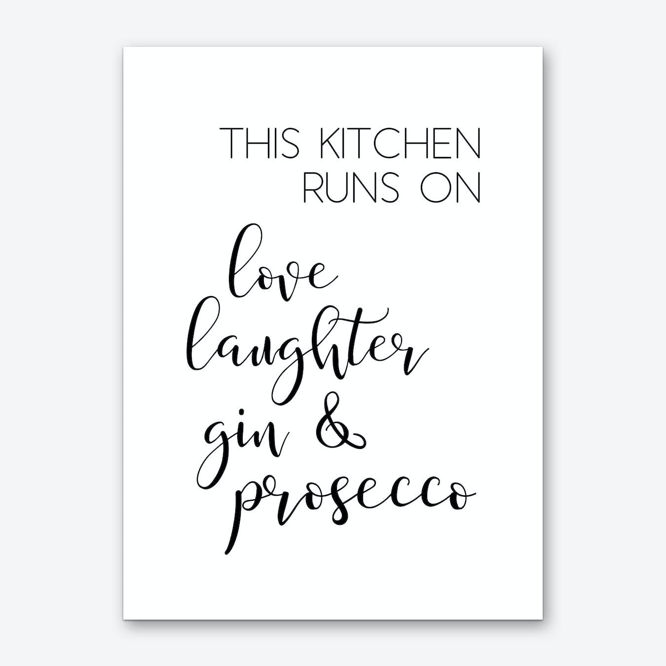 This Kitchen Runs On Love Laughter Gin and Prosecco Art Print