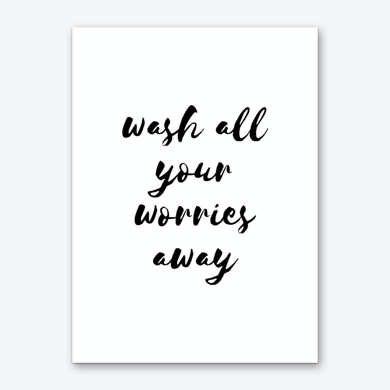 Wash All Your Worries Away Art Print
