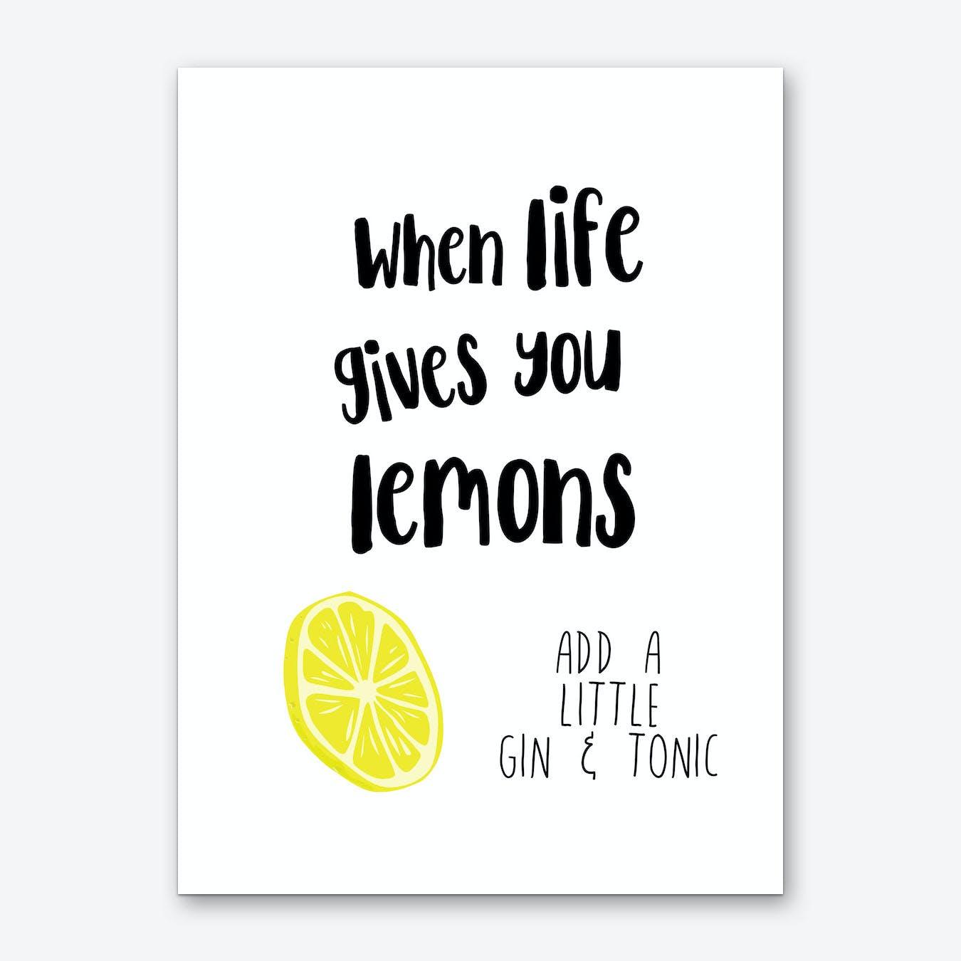 When Life Gives You Lemons Add Gin Art Print