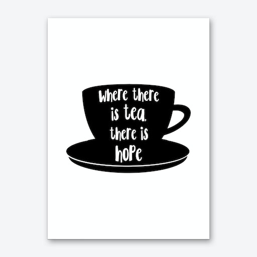 Where There Is Tea There Is Hope Art Print