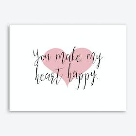 You Make My Heart Happy Art Print