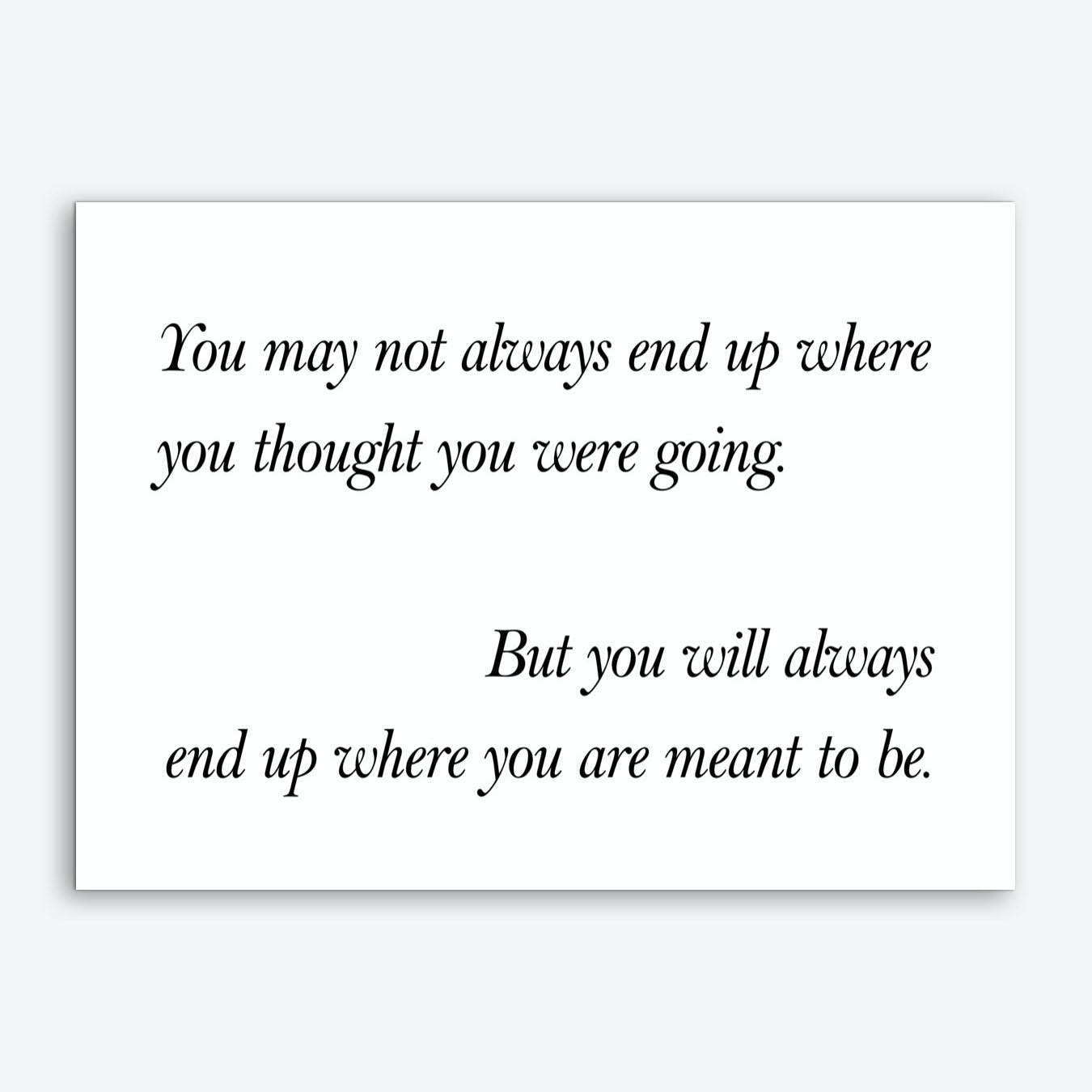 You May Not Always End Up Art Print