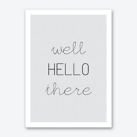 Well Hello There Art Print