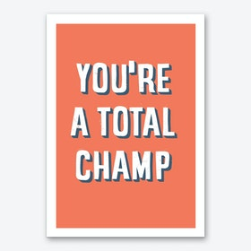You Are A Total Champ Art Print