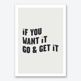 If You Want It, Go & Get It Art Print