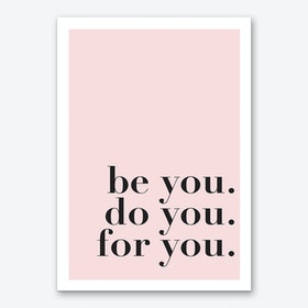 Be You. Do You. For You. Art Print