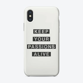 Keep Your Passions Alive iPhone Case