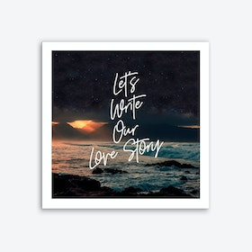 Lets Write Our Love Story Art Print
