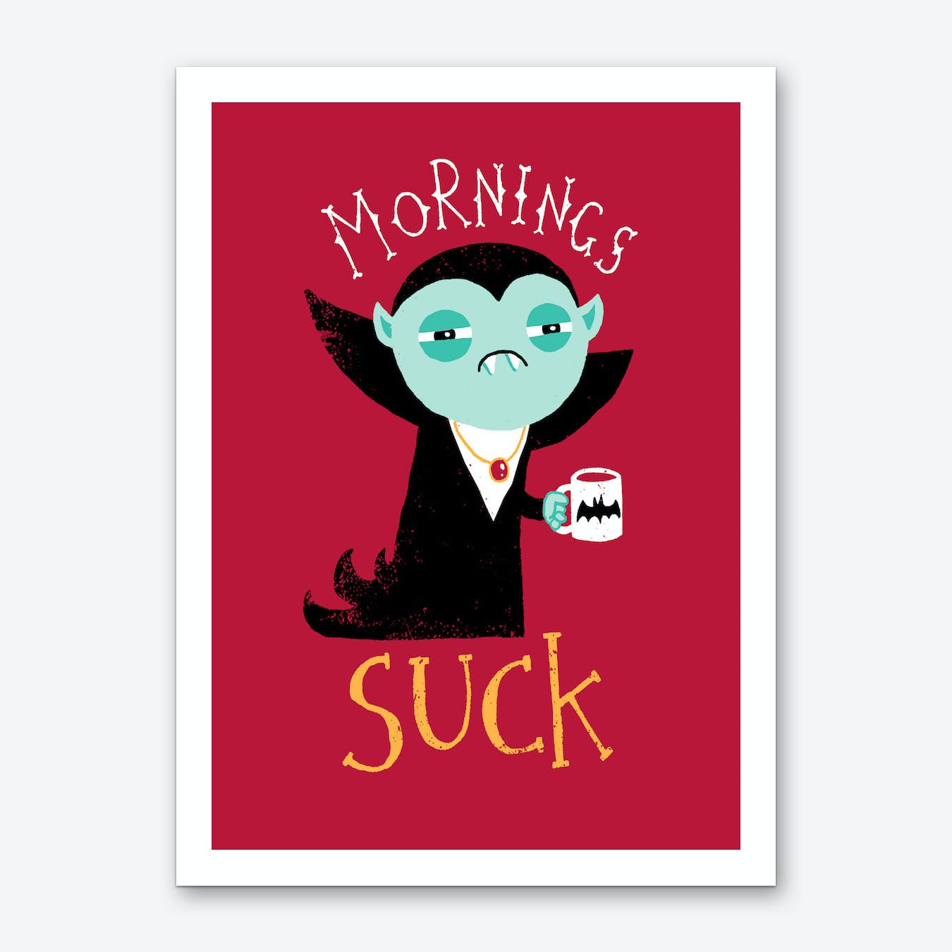 Mornings Suck Art Print