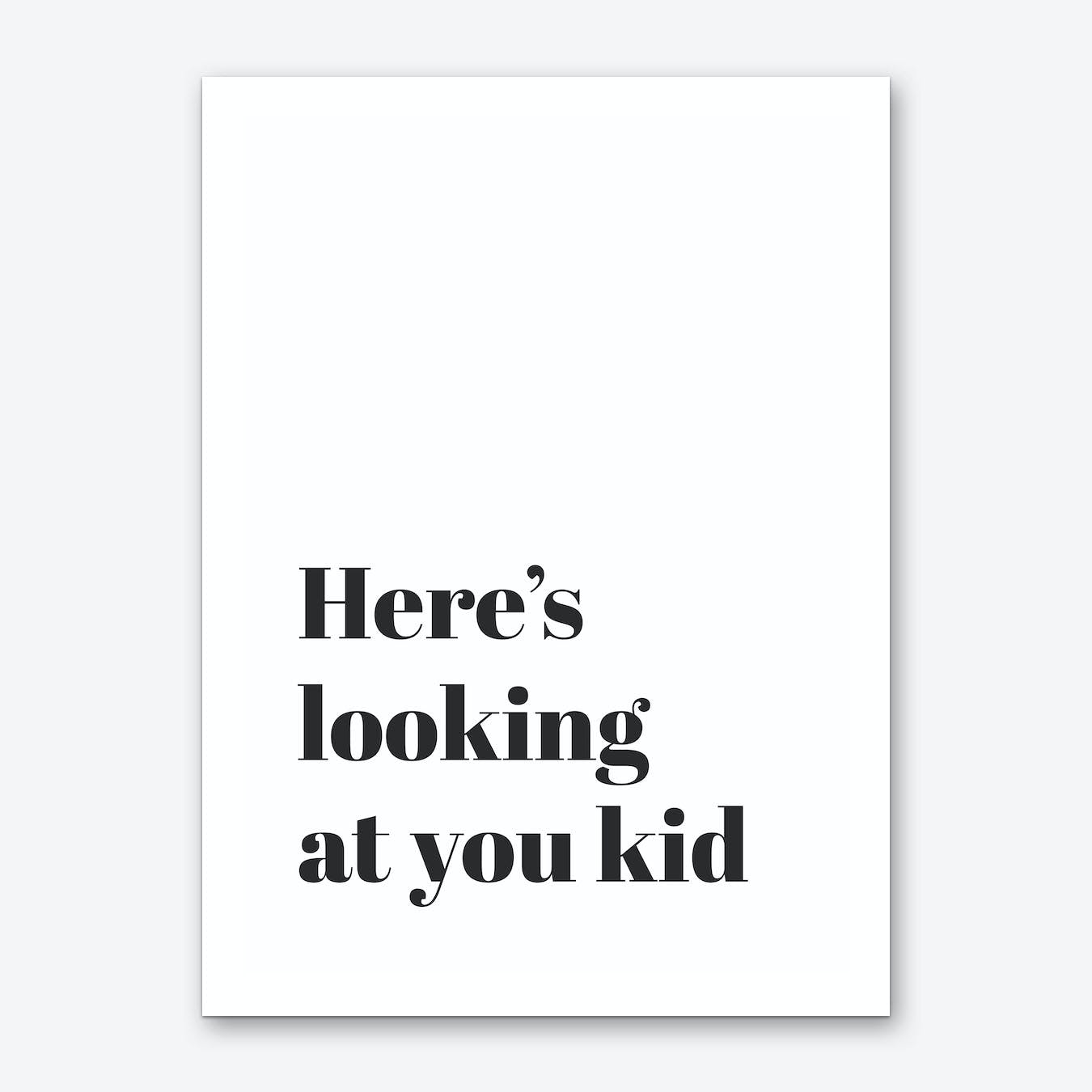 Here's Looking at You Kid Art Print