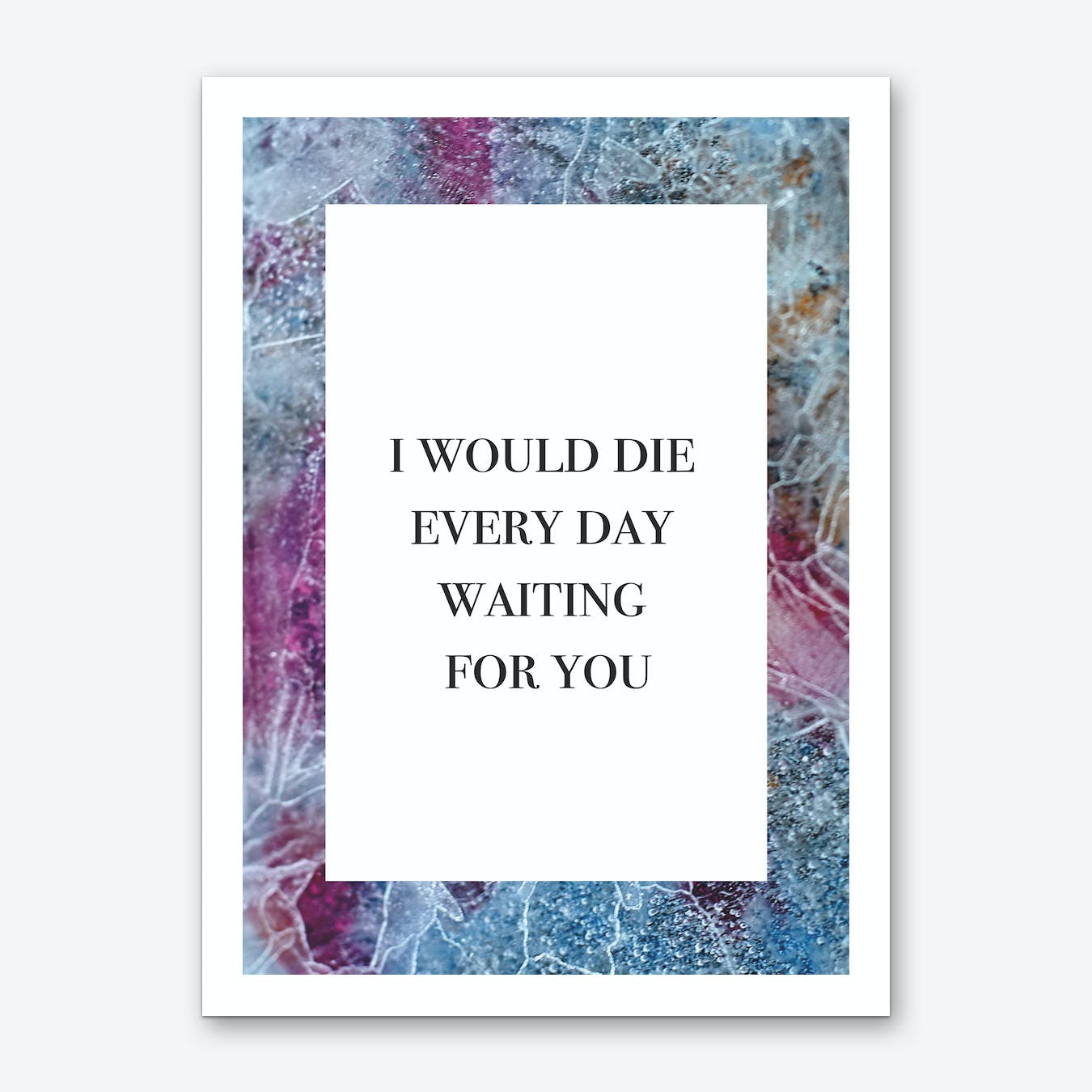 I Would Die Every Day Art Print