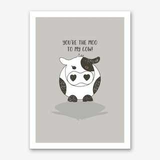 You're the Moo to my Cow Art Print